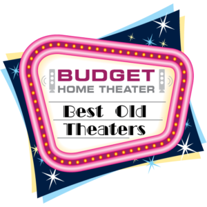 Budget Home Theater - Best Old Theaters